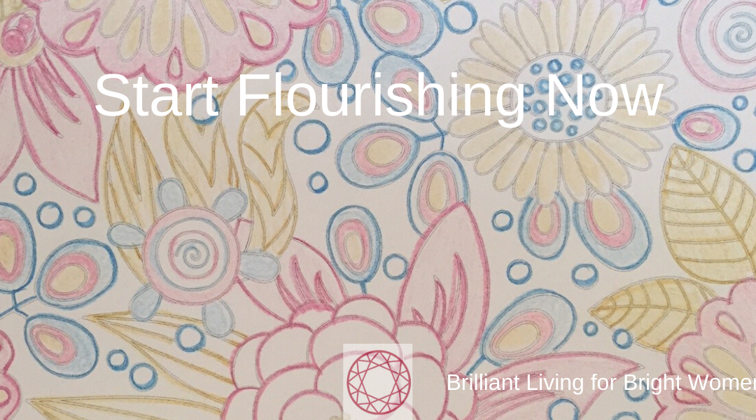 How to Start Flourishing Now